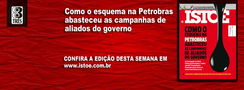 """IstoÉ's weekly edition: """"How Petrobras corruption financed government ally campaigns."""""""