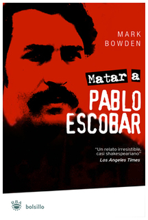 Matar a Pablo Escobar por Mark Bowden. (Amazon)